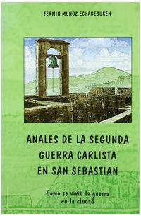 Anales De La Segunda Guerra Carlista En San Sebastian - Fermin Muñoz Etxabeguren