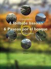 6 IBILBIDE BASOAN GIPUZKOAN = 6 PASEOS POR EL BOSQUE EN GIPUZKOA