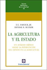AGRICULTURA Y EL ESTADO, LA - UN ANALISIS CRITICO SOBRE LA INTERVENCION DEL ESTADO EN LA AGRICULTURA