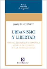 Urbanismo Y Libertad - Como La Legislacion Urbanistica Afecta A La Economia Y A La Empresarialidad - Joaquin Azpitarte