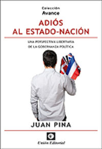 ADIOS AL ESTADO-NACION - UNA PERSPECTIVA LIBERTARIA DE LA GOBERNANZA POLITICA