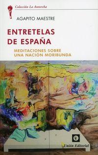 ENTRETELAS DE ESPAÑA - MEDITACIONES SOBRE UNA NACION MORIBUNDA