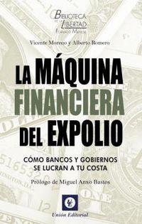 MAQUINA FINANCIERA DEL EXPOLIO, LA - COMO BANCOS Y GOBIERNOS SE LUCRAN A TU COSTA