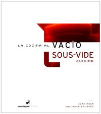 Cocina Al Vacio, La = Sous-Vide Cuisine - Joan Roca / Salvador Brugues