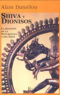 SHIVA Y DIONISOS - LA RELIGION DE LA NATURALEZA Y DEL EROS