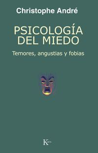 Psicologia Del Miedo - Temores, Angustias Y Fobias - Christophe Andre