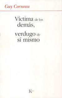 VICTIMAS DE LOS DEMAS, VERDUGO DE SI MISMO