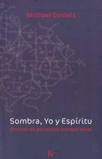 SOMBRA, YO Y ESPIRITU - ENSAYOS DE PSICOLOGIA TRANSPERSONAL