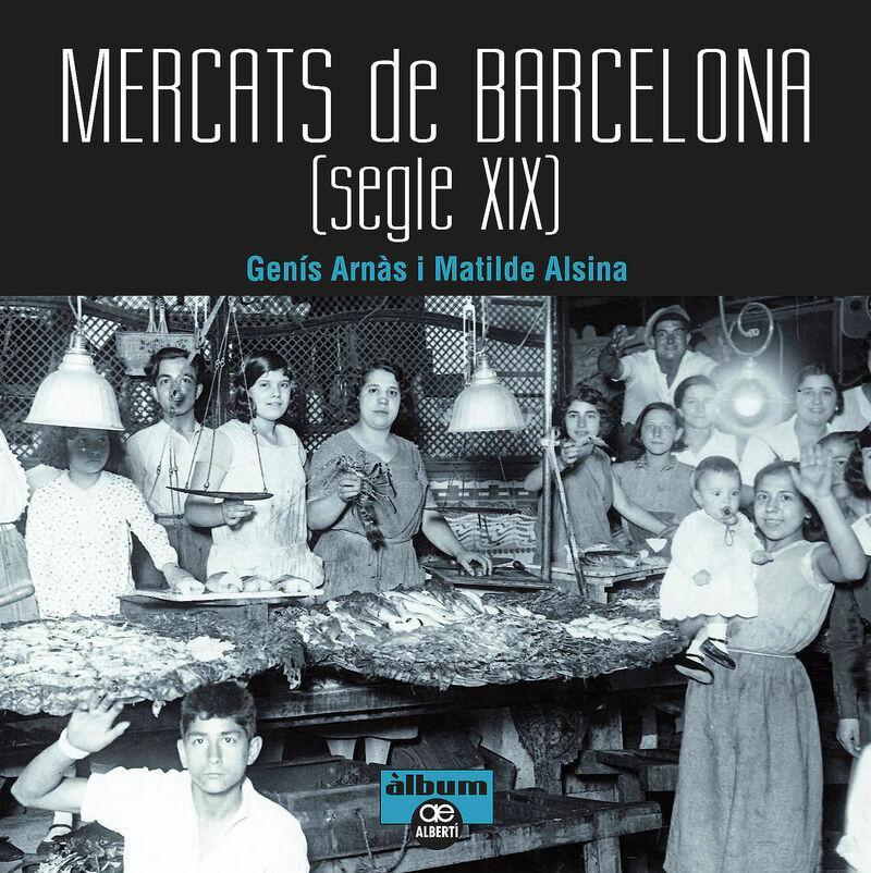 Mercats De Barcelona - Segle Xix - Genis Arnas / Matilde Alsina