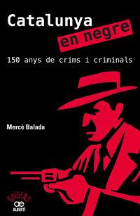 Catalunya En Negre - 150 Anys De Crims I Criminals - Merce Balda