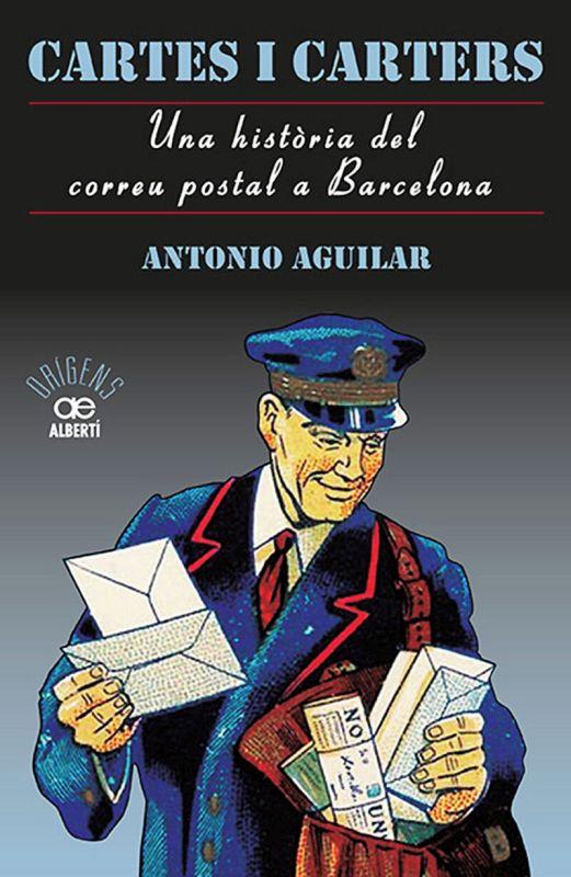 Cartes I Carters - Una Historia Del Correu Postal A Barcelona - Antonio Perez Aguilar