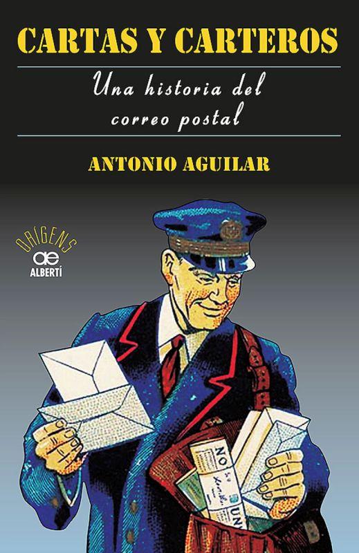 Cartas Y Carteros - Una Historia Del Correo Postal - Antonio Aguilar Perez