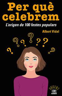 Per Que Celebrem. .. ? - L'origen De 100 Festes Populars - Albert Vidal