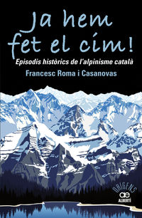 Ja Hem Fet El Cim! - Episodis Historics De L'alpinisme Catala - Francesc Roma Casanovas