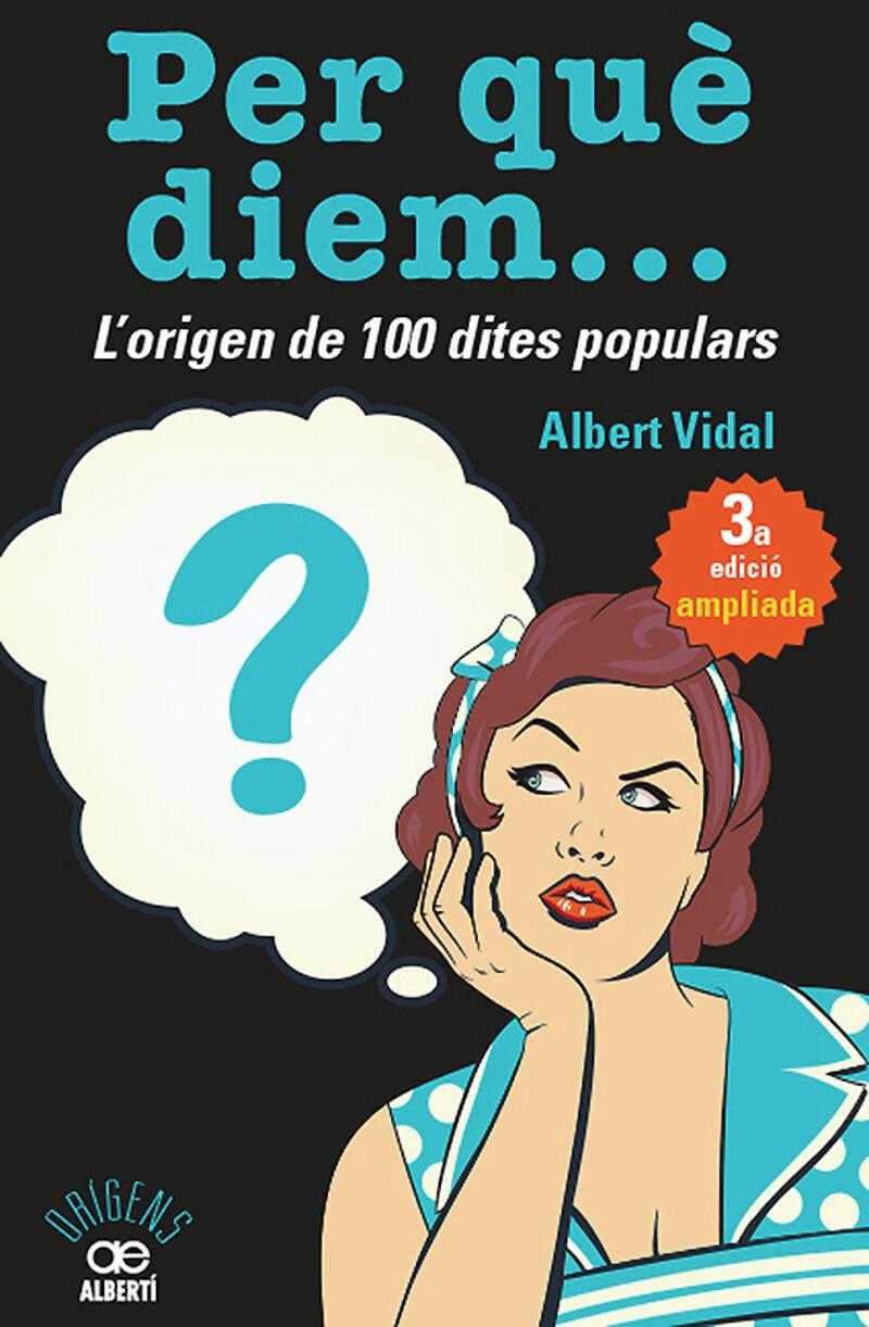 PER QUE DIEM? L'ORIGEN DE 100 DITES POPULARS