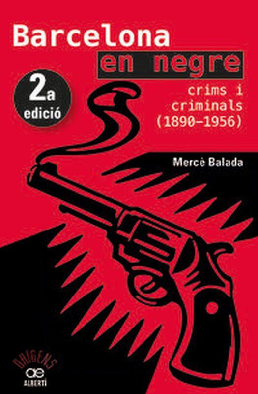 Barcelona En Negre - Crims I Criminals (1890-1956) - Merce Balada Tintore