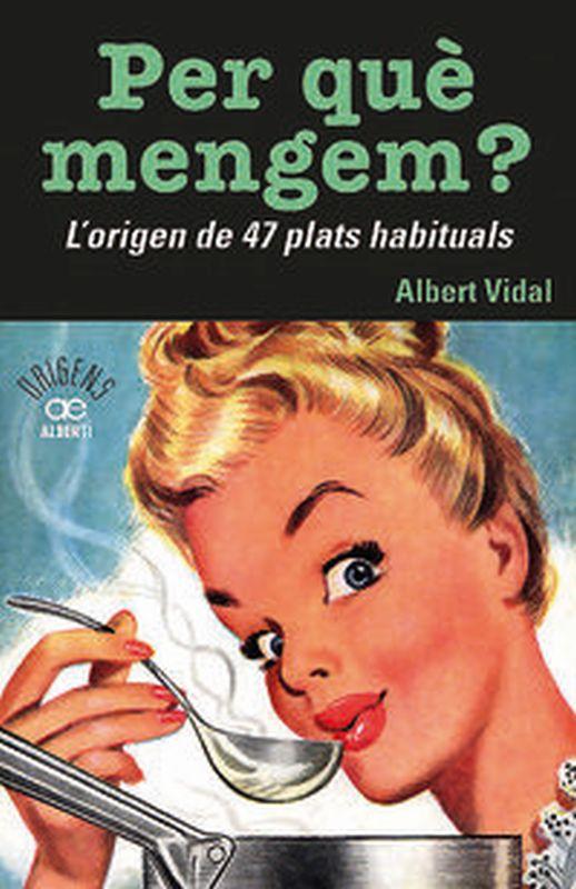 PER QUE MENGEM? L'ORIGEN DE 47 PLATS HABITUALS