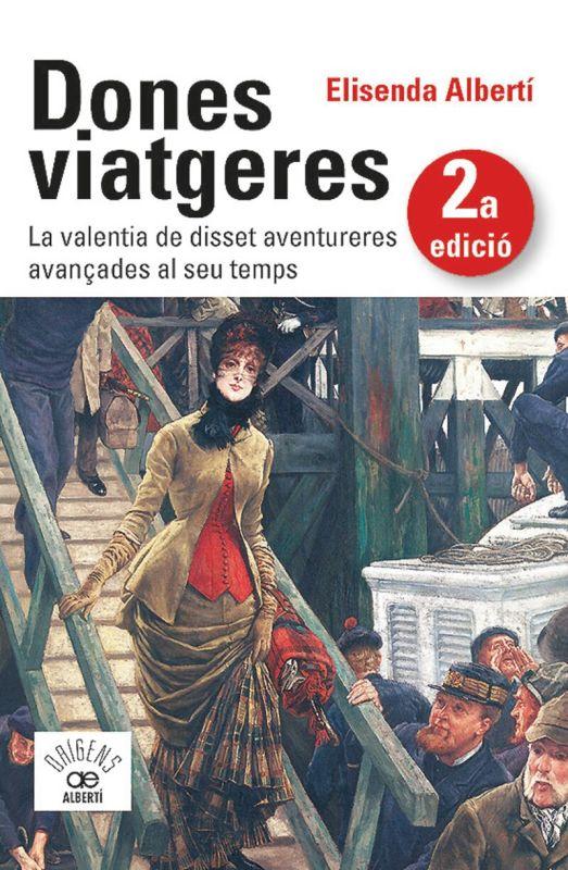 DONES VIATGERES - LA VALENTIA DE DISSET AVENTURERES AVANÇADES AL SEU TEMPS
