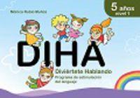 5 Años - Diha - Nivel 1 - Diviertete Hablando - Aa. Vv.