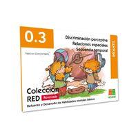 RED 0.3 RENOVADO - INFANTIL (4-6 AÑOS) - DISCRIMINACION PERCEPTIVA. RELACIONES ESPACIALES. SECUENCIA TEMPORAL