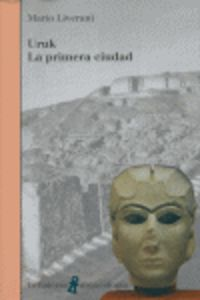 Uruk - La Primera Ciudad - Mario Liverani