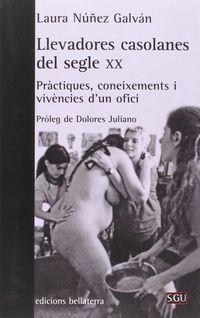 LLEVADORES CASOLANES DEL SEGLE XX - PRACTIQUES, CONEIXEMENTS I VIVENCIES
