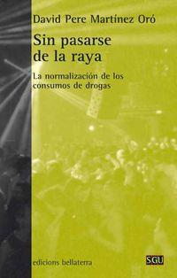 SIN PASARSE DE LA RAYA - LA NORMALIZACION DE LOS CONSUMOS DE DROGAS