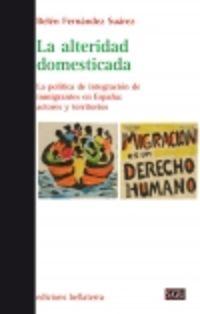 alteridad domestica, la - la politica de integracion de inmigrantes en españa: actores y territorios - Belen Fernandez Suarez