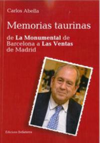 MEMORIAS TAURINAS - DE LA MONUMENTAL DE BARCELONA A LAS VENTAS DE MADRID