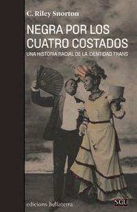 NEGRA POR LOS CUATRO COSTADOS - UNA HISTORIA RACIAL DE LA IDENTIDAD TRANS