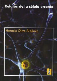 Relatos De La Celula Errante - Horacio Oliva Aldamiz