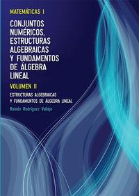 MATEMATICAS I VOL. II - ESTRUCTURAS ALGEBRAICAS Y FUNDAMENTOS DE ALGEBRA