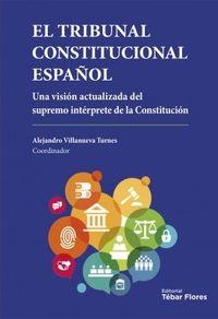 TRIBUNAL CONSTITUCIONAL ESPAÑOL - UNA VISION ACTUALIZADA DEL SUPREMO INTERPRETE DE LA CONSTITUCION