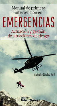 MANUAL DE PRIMERA INTERVENCION EN EMERGENCIAS - ACTUACION Y GESTION DE SITUACIONES DE RIESGO