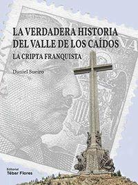 VERDADERA HISTORIA DEL VALLE DE LOS CAIDOS, LA