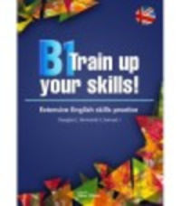 B1 TRAIN UP YOUR SKILLS - EXTENSIVE ENGLISH SKILLS PRACTICE