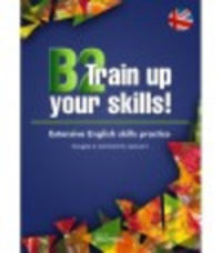B2 TRAIN UP YOUR SKILLS - EXTENSIVE ENGLISH SKILLS PRACTICE