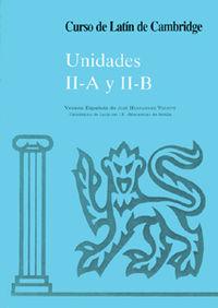 Curso De Latin De Cambridge - Libro Del Alumno Unidad Ii-A Y Ii-B - Version Española - Jose Hernandez Vizuete