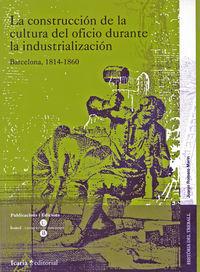Construccion De La Cultura Del Oficio Durante La Industrializacion - Aa. Vv.