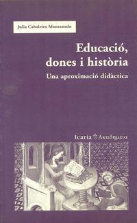 Educacio, Dones I Historia - Una Aproximacio Didactica - Julia Cabaleiro Manzanedo