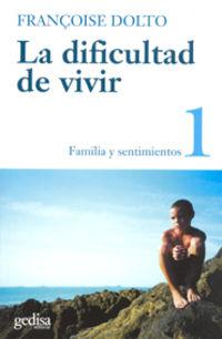 DIFICULTAD DE VIVIR, LA - T.1. FAMILIA Y SENTIMIENTOS