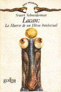 Lacan - La Muerte De Un Heroe Intelectual - Stuart Schneiderman