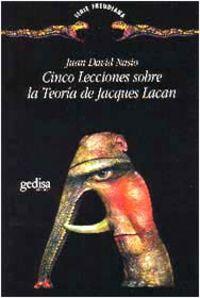 Cinco Lecciones Sobre La Teoria De Jacques Lacan - Juan David Nasio