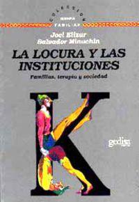 LOCURA Y LAS INSTITUCIONES, LA - FAMILIAS, TERAPIA Y SOCIEDAD