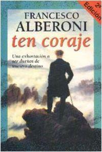 Ten Coraje - Francesco Alberoni