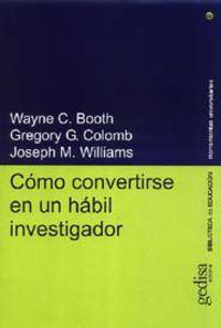 Como Convertirse En Un Habil Investigador - Wayne C. Booth / Gregory G. Colomb / Joseph M. Williams