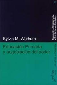 Educacion Primaria Y La Negociacion Del Poder - Sylvia Warham