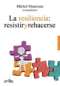 RESILIENCIA, LA - RESISTIR Y REHACERSE