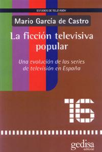 La ficcion televisiva popular - Mario Garcia De Castro