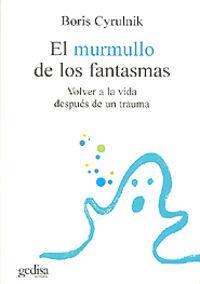 MURMULLO DE LOS FANTASMAS, EL - VOLVER A LA VIDA DESPUES DE UN TRAUMA